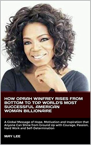 how oprah winfrey rises from bottom to top worlds most successful american woman billionaire