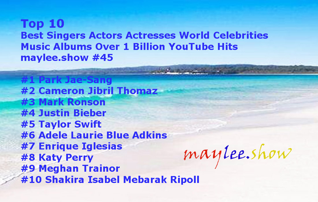 maylee.show 45 top 10 world celebrities music videos over 1 billion youtube views