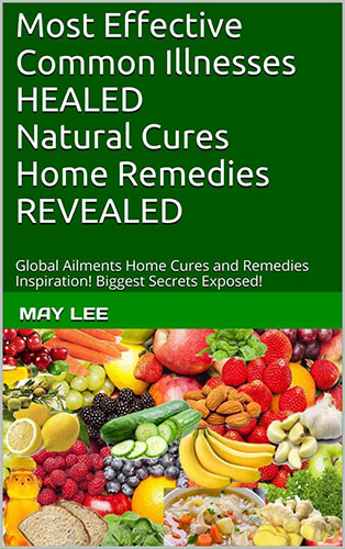 most effective common illnesses healed natural cures home remedies revealed