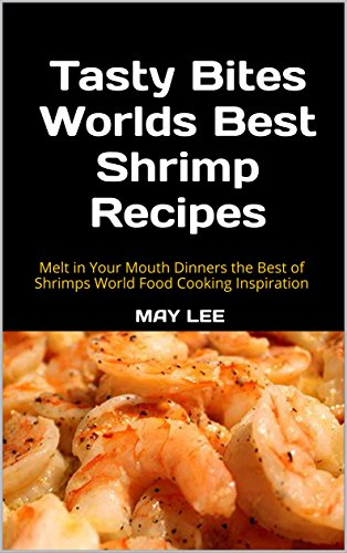 tasty bites worlds best shrimp recipes may lee maylee.show 59 bookstore