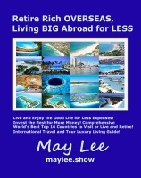 Retire Rich Overseas, Living Big Abroad for Less